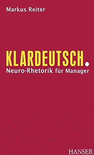 9783446413962: Klardeutsch: Neuro-Rhetorik für Manager