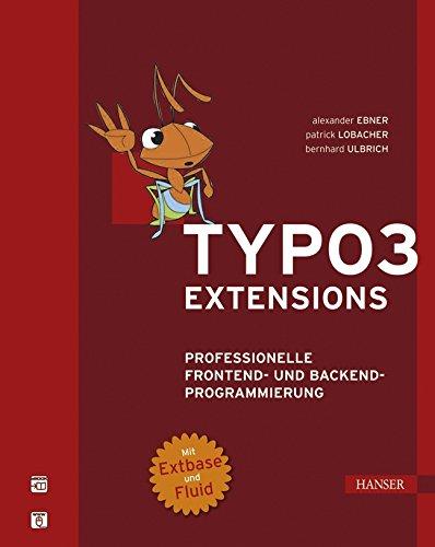 TYPO3- Extensions. Professionelle Frontend- und Backend-Programmierung. Mit: Alexander Ebner, Patrick