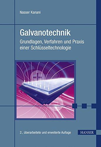 Galvanotechnik: Grundlagen, Verfahren, Praxis ein Schlusseltechnologie: Nasser Kanani