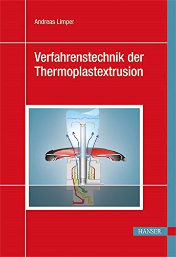 Verfahrenstechnik der Thermoplastextrusion: Andreas Limper