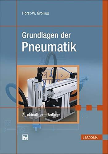Grundlagen der Pneumatik. 2., aktualisierte Auflage: Horst-Walter Grollius