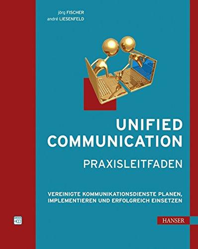 Unified Communication - Praxisleitfaden: J�rg Fischer
