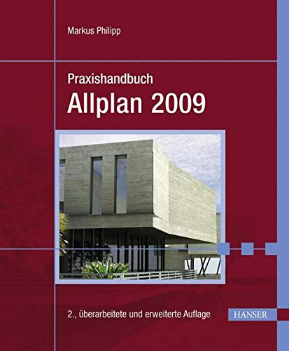 Praxishandbuch Allplan 2009: Praktisches Handbuch für Entwurf: Philipp, Markus