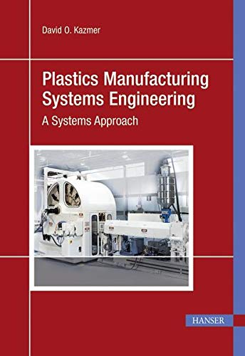 Plastics Manufacturing Systems Engineering: David O. Kazmer