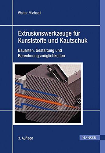 Extrusionswerkzeuge fur Kunststoffe und Kautschuk: Bauarten, Gestaltung und ...