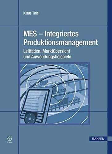 MES - Integriertes Produktionsmanagement: Klaus Thiel