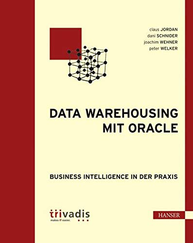Data Warehousing mit Oracle: Business Intelligence in: Claus Jordan