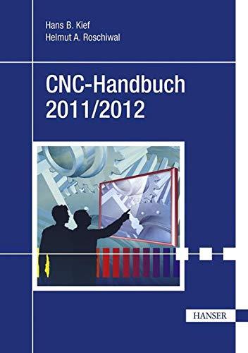 CNC-Handbuch 2011/2012: CNC, DNC, CAD, CAM, FFS,: Kief, Hans B.,