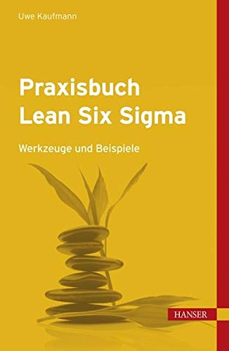 Praxisbuch Lean Six Sigma: Uwe H. Kaufmann