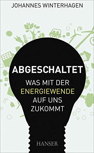 9783446427730: Abgeschaltet: Was mit der Energiewende auf uns zukommt