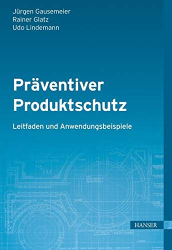 Präventiver Produktschutz - Leitfaden und Anwendungsbeispiele: J�rgen Gausemeier