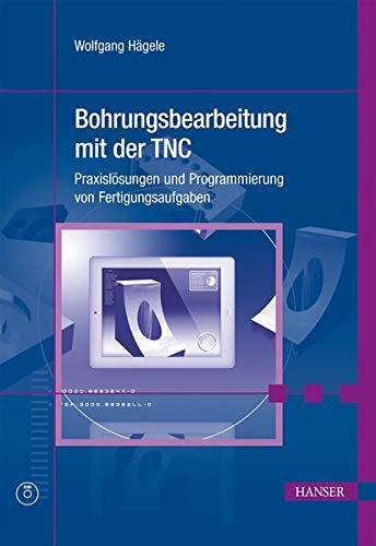 9783446434349: Bohrungsbearbeitung mit der TNC: Praxislösungen und Programmierung von Fertigungsaufgaben