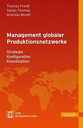 Management globaler Produktionsnetzwerke: Thomas Friedli