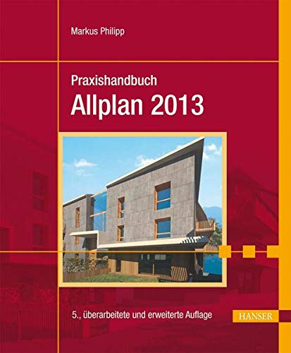 Praxishandbuch Allplan 2013: Philipp, Markus