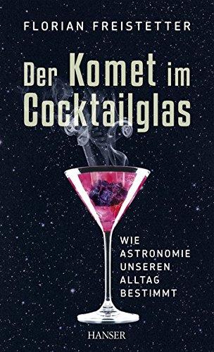 9783446435056: Der Komet im Cocktailglas: Wie Astronomie unseren Alltag bestimmt