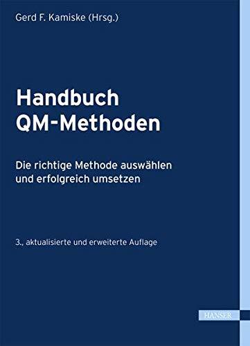9783446443884: Handbuch QM-Methoden: Die richtige Methode auswählen und erfolgreich umsetzen