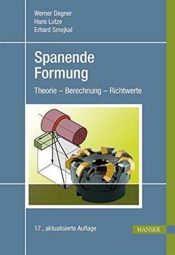 Spanende Formung : Theorie, Berechnung, Richtwerte: Werner Degner