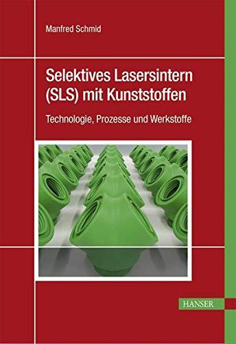 9783446445628: Selektives Lasersintern (SLS) mit Kunststoffen: Technologie, Prozesse und Werkstoffe
