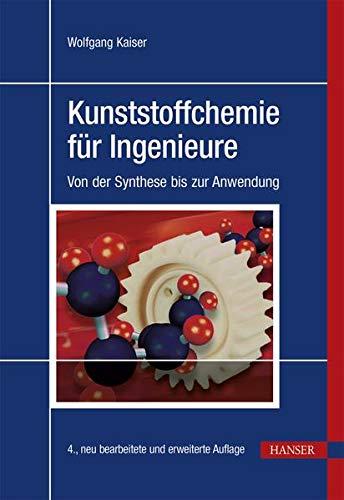 Kunststoffchemie fur Ingenieure: Von der Synthese bis zur Anwendung: Wolfgang Kaiser