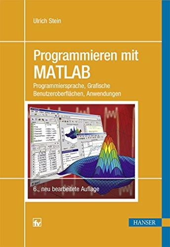 9783446448643: Programmieren mit MATLAB: Programmiersprache, Grafische Benutzeroberflächen, Anwendungen