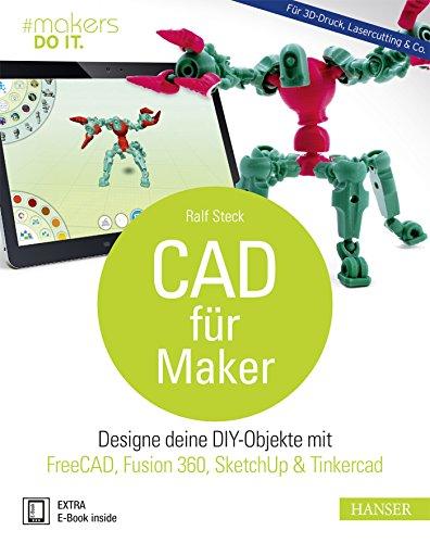 9783446450202: CAD für Maker: Designe deine DIY-Objekte mit FreeCAD, Fusion 360, SketchUp & Tinkercad. Für 3D-Druck, Lasercutting & Co