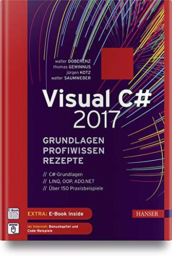 Visual C# 2017 - Grundlagen, Profiwissen und: Walter Doberenz; Thomas
