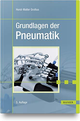Grundlagen der Pneumatik: Horst-Walter Grollius