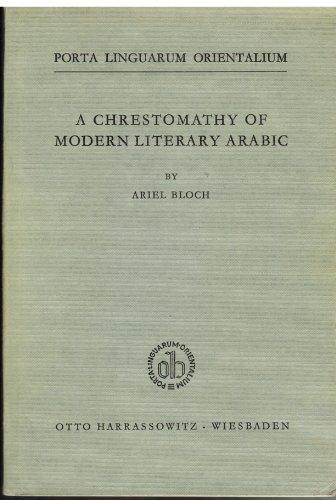 A Chrestomathy of Modern Literary Arabic: Ariel A Bloch