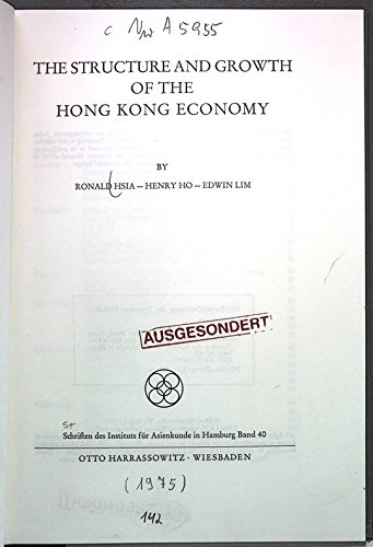 The structure and growth of the Hong Kong economy (Schriften des Instituts fur Asienkunde in ...