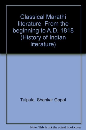 Classical Marathi literature: From the beginning to: Shankar Gopal Tulpule