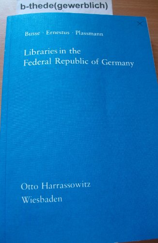 Libraries in the Federal Republic of Germany: Busse, Gisela von; Plassmann, Engelbert ;Ernestus, ...