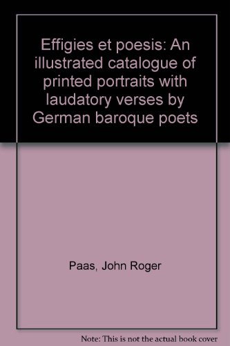 Effigies et poesis. An Illustrated Catalogue of Printed Portraits with Laudatory Verses by German...