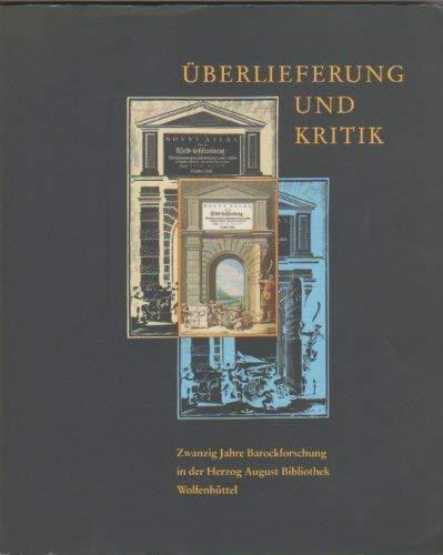 Überlieferung und Kritik : zwanzig Jahre Barockforschung in der Herzog-August-Bibliothek ...