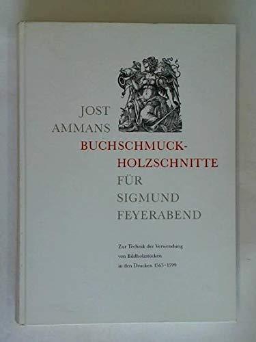 9783447033930: Jost Ammans Buchschmuck-Holzschnitte Fur Sigmund Feyerabend: Zur Technik Der Verwendung Von Bild-Holzstocken in Den Drucken Von 1563-1599 (Buchwissenschaftliche Beitrage Aus Dem Deutschen Bucharchiv)