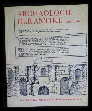 Archäologie der Antike: Aus den Beständen der Herzog August Bibliothek 1500 - 1700 [...