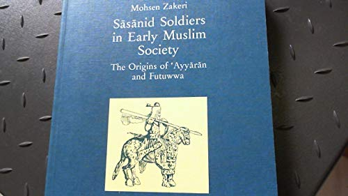 9783447036528: Sasanid Soldiers in Early Muslim Society: The Origins of 'Ayyaran and Futuwwa