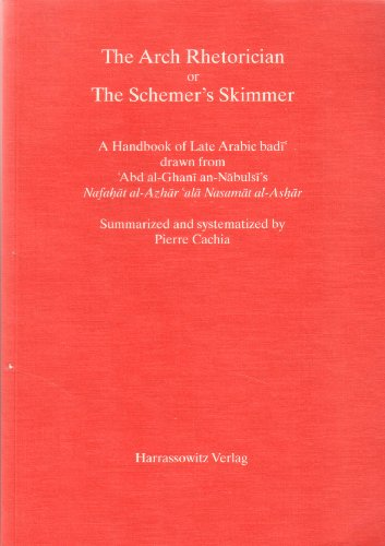 9783447040327: The Arch Rhetorician or the Schemer's Skimmer: A Handbook of Late Arabic Badi Drawn from Abd Al-ghani An-nabulsi's Nafahat Al-azhar Ala Nasamat Al-ashar
