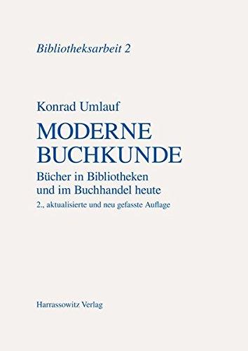 9783447041768: Moderne Buchkunde: Bücher in Bibliotheken und im Buchhandel heute (Bibliotheksarbeit)