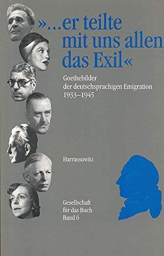 9783447042161: --er teilte mit uns allen das Exil: Goethebilder der deutschsprachigen Emigration 1933-1945 : eine Ausstellung des Deutschen Exilarchivs 1933-1945 der Deutschen Bibliothek (Gesellschaft f�r das Buch)