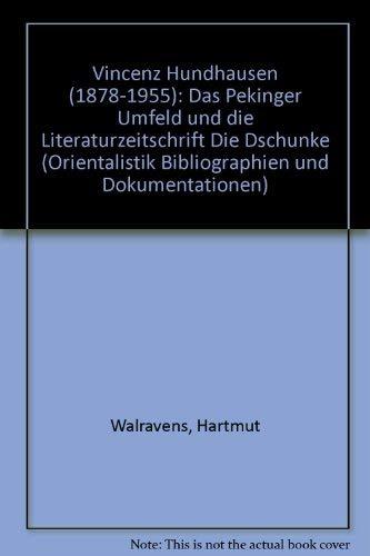 9783447042567: Vincenz Hundhausen 1878-1955: Das Pekinger Umfeld Und Die Literaturzeitschrift Die Dschunke (Orientalistik Bibliographien Und Dokumentationen)