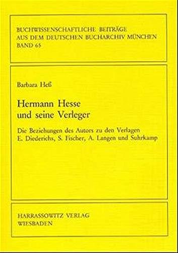 9783447042673: Hermann Hesse Und Seine Verleger: Die Beziehungen Des Autors Zu Den Verlagen E. Diederichs, S. Fischer, A. Langen Und Suhrkamp (Buchwissenschaftliche ... Bucharchiv Munchen) (German Edition)