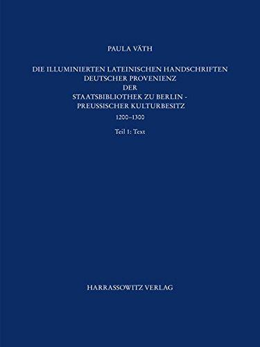 Die illuminierten lateinischen Handschriften deutscher Provenienz der: Staatsbibliothek zu Berlin
