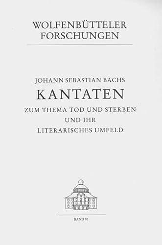 Johann Sebastian Bachs Kantaten zum Thema Tod und Sterben und ihr literarisches Umfeld: Renate ...
