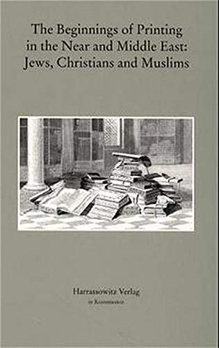 9783447044172: The Beginnings of Printing in the Near and Middle East: Jews, Christians and Muslims