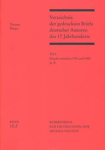 Verzeichnis Der Gedruckten Briefe Deutscher Autoren Des 17. Jahrhunderts / Drucke Zwischen 1751 Und...