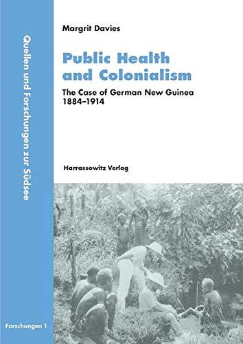 9783447046008: Public Health and Colonialism: The case of German New Guinea, 1884-1914 (Quellen Und Forschungen Zur Sudsee)