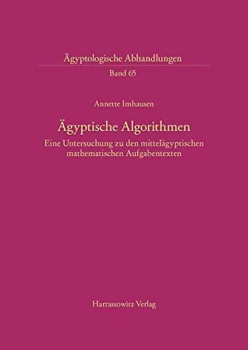 9783447046442: Agyptische Algorithmen: Eine Untersuchung Zu Den Mittelagyptischen Mathematischen Aufgabentexten (Agyptologische Abhandlungen)