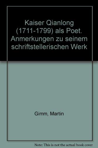 9783447046954: Kaiser Qianlong 1711-1799 Als Poet: Anmerkungen Zu Seinem Schriftstellerischen Werk (Sinologica Coloniensia)