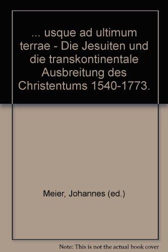 9783447047616: Usque ad Ultimum Terrae' - die Jesuiten und die Transkontinentale Ausbreitung des Christentums 1540-1773 (Studien zur Aussereuropaischen ... Africa, Latin America)) (German Edition)