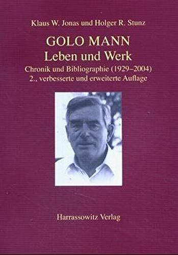 Golo Mann Leben und Werk; Chronik und Bibliographie (1929 - 2003) / Klaus W. Jonas/Holger R. Stunz. In Zusammenarbeit mit dem Schweizerischen Literaturarchiv Bern
